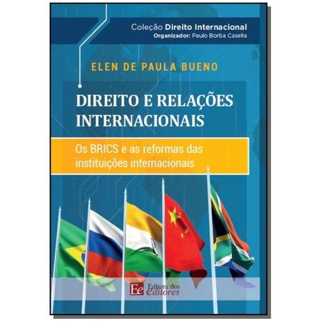 Direito e Relações Internacionais: Os BRICS e as Reformas das Instituições Internacionais - 01Ed/19