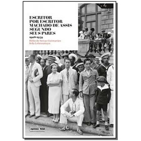Escritor por Escritor: Machado de Assis Segundo Seus Pares  1939-2008 - Vol. 02