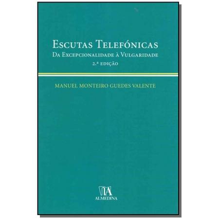 Escutas Telefónicas da Excepcionalidade à Vulgaridade - 02Ed/08