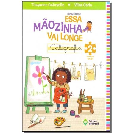 Essa Mãozinha Vai Longe: Caligrafia - Educação Infantil 2 - 04Ed/13