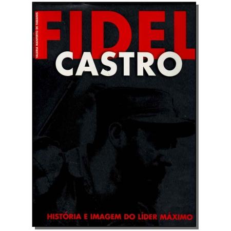 Fidel Castro - História e Imagem do Líder Máximo