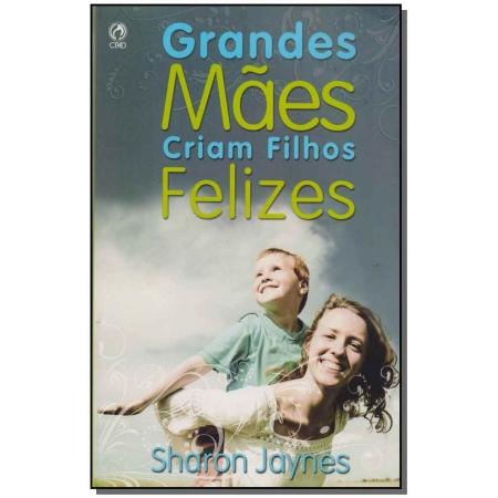 Grandes Mães Criam Filhos Felizes