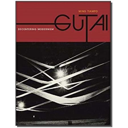 GUTAI: DECENTERING MODERNISM