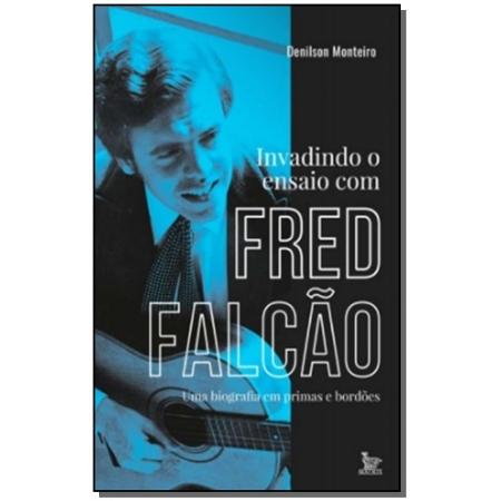 Invadindo o Ensaio Com Fred Falcão - Uma Biografia em Primas e Bordões