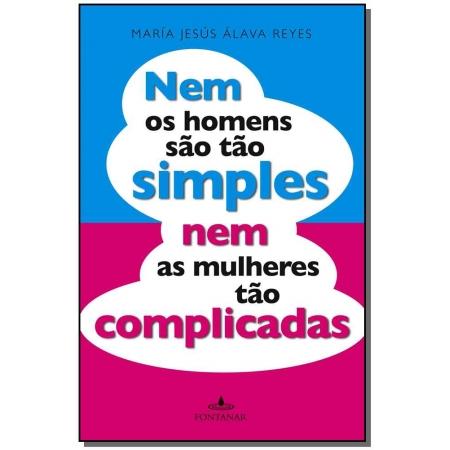 Nem os Homens São Tão Simples, Nem as Mulheres Tão Complicadas
