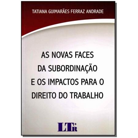 Novas Faces da Subordinação e os Impactos P/o Direito do Trabalho, As