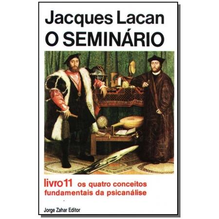 o Seminário, Livro 11 - os Quatro Conceitos Fundamentais da Psicanálise
