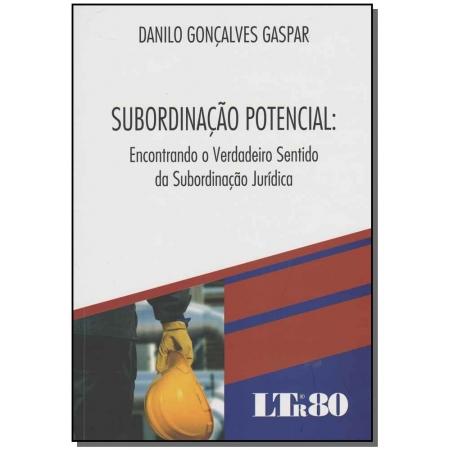 Subordinação Potencial: Encontrando o Verdadeiro Sentido da Subordinação Jurídica