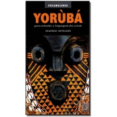 Vocabulário Yorùba Para Entender a Linguagem dos Orixás
