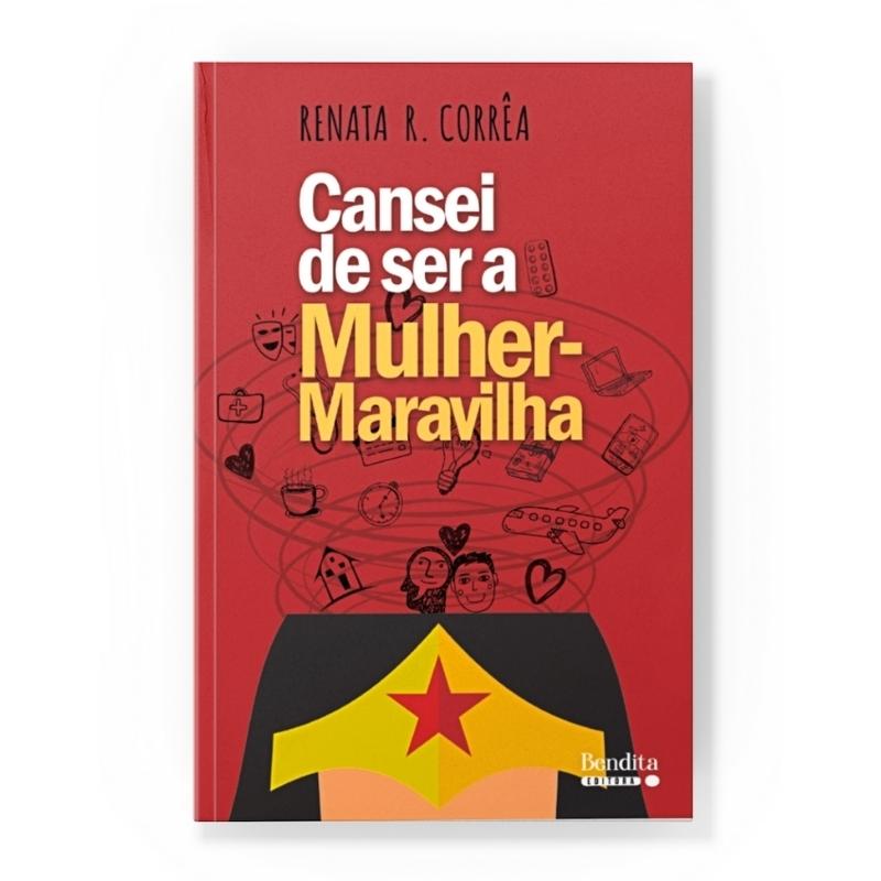 Cansei de Ser a Mulher-maravilha | Renata R. Corrêa