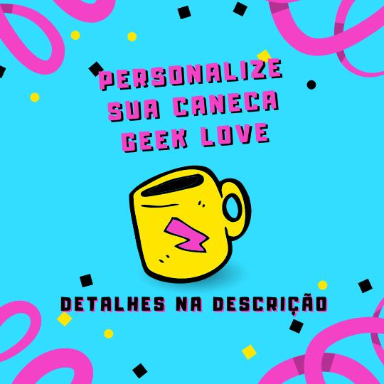 Caneca Geek Love Personalizada
