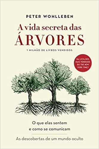 A Vida Secreta Das Árvores - Peter Wohlleben