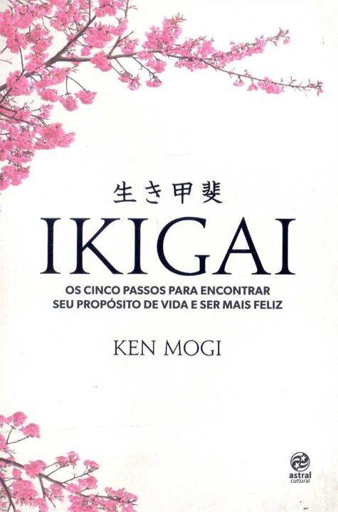 Ikigai: Os cinco passos para encontrar seu propósito de vida e ser mais feliz