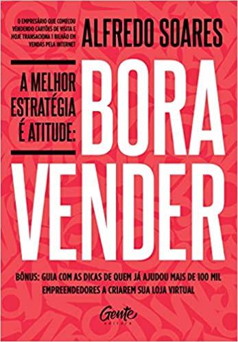 Bora Vender A Melhor Estratégia é Atitude - Alfredo Soares