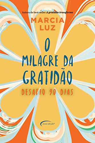O Milagre Da Gratidão Desafio 90 Dias - Marcia Luz