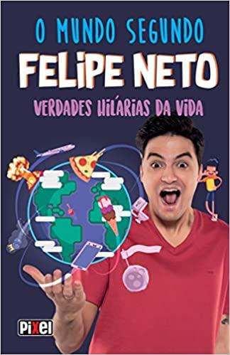 O Mundo Segundo Felipe Neto: Verdades Hilárias da Vida