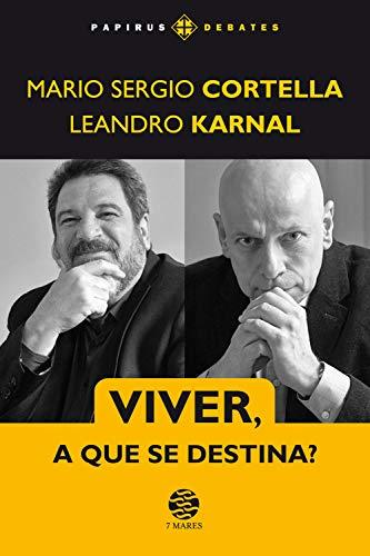 Viver A Que Se Destina? - Mario Sergio Cortela e Leandro Karnal