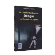 Caminhos Sombrios Das Drogas E A Libertação Do Espírito (Os)