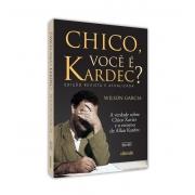 CHICO, VOCÊ É KARDEC?