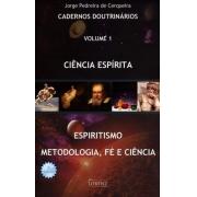 Ciência Espírita - Cadernos Doutrinários Vol. 1 - Espiritismo - Metodologia, Fé e Ciência