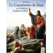 Ensinamentos de Jesus (Os) - E a Tradição Esotérica Cristã