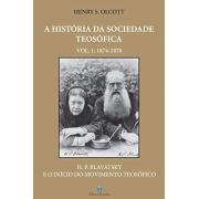 História da Sociedade Teosófica (A) - Vol. 1: 1874-1878