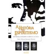 História do Espiritismo da Franca de Kardec ao Brasil de Chico (A)