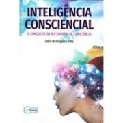 Inteligência Consciencial - A Conquista Da Autonomia Da Consciência