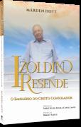 Izoldino Resende - O Emissário do Cristo Consolador