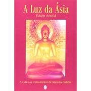 Luz da Ásia (A) - A Vida e os Ensinamentos de Gautama Buddha
