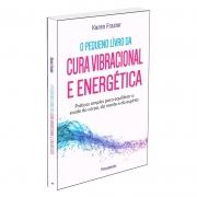 Pequeno Livro da Cura Vibracional e Energética (O)