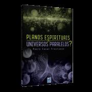 Planos Espirituais, Ou Universos Paralelos ?