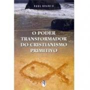 Poder Transformador do Cristianismo Primitivo (O)