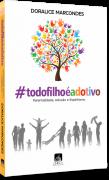 #todofilhoéadotivo - Parentalidade, Adoção e Espiritismo