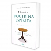 Vivendo a Doutrina Espírita - Vol. IV
