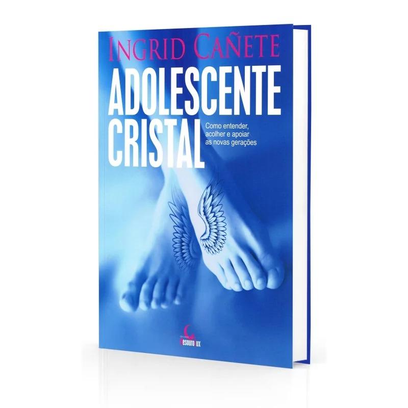 Adolescente Cristal - Como Entender, Acolher E Apoiar As Novas Gerações