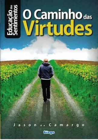 Caminho Das Virtudes (O) - Educação dos Sentimentos