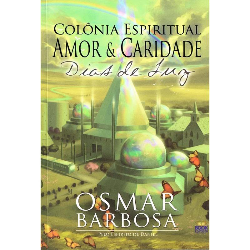 Colônia Espiritual Amor e Caridade - Vol. 2 - Dias De Luz