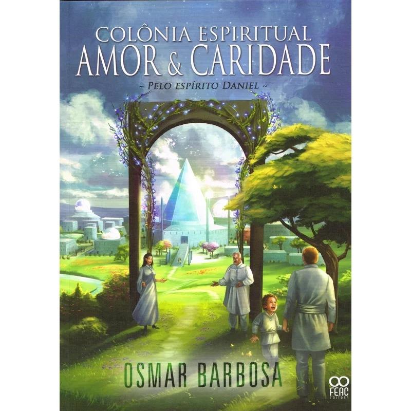Colônia Espiritual Amor e Caridade - Vol. 1