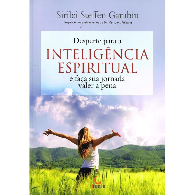 Desperte Para A Inteligência Espiritual E Faça Sua Jornada Valer A Pena
