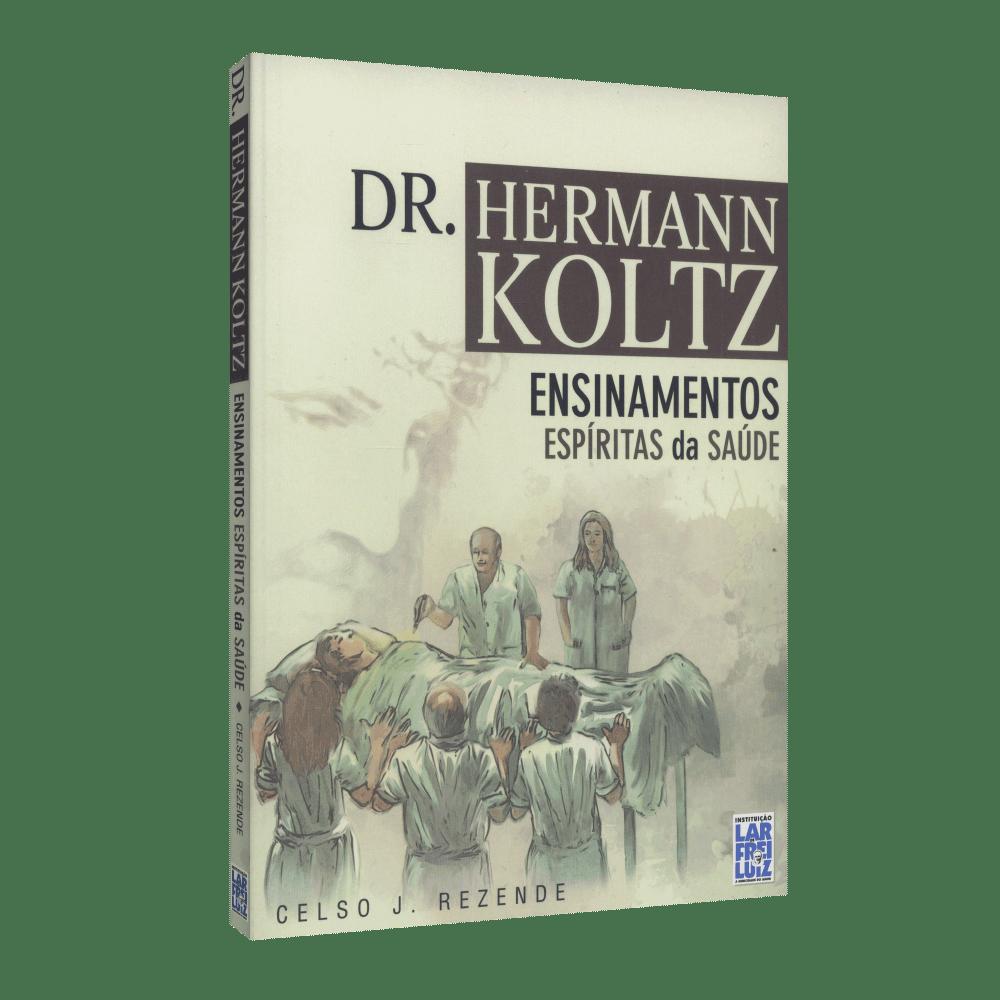 Dr. Hermann Koltz - Ensinamentos Espíritas De Saúde