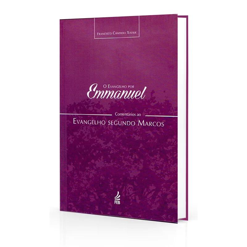 Evangelho Por Emmanuel (O) - Comentários Ao Evangelho Segundo Marcos