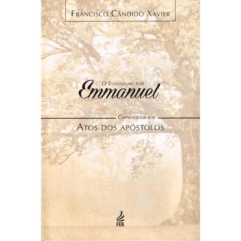 Evangelho Por Emmanuel (O) - Comentários Aos Atos Dos Apóstolos