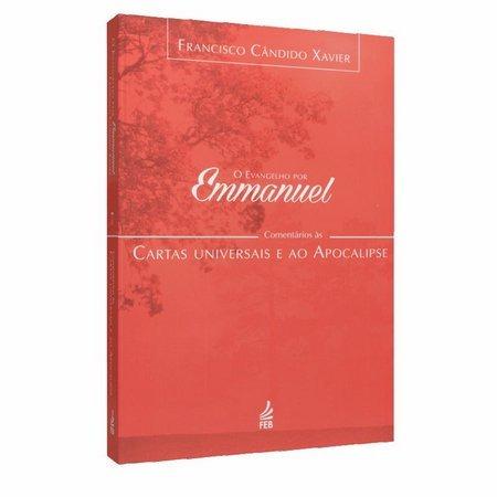Evangelho Por Emmanuel (O) - Comentários Às Cartas Universais E Ao Apocali