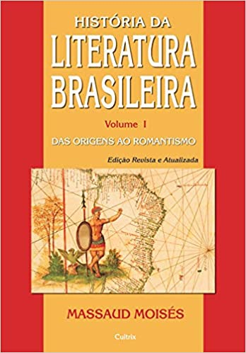 História Da Literatura Brasileira - Vol. I - Das Origens ao Romantismo