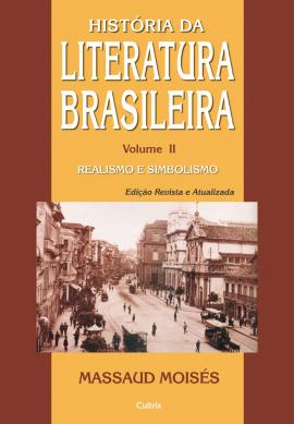 História Da Literatura Brasileira - Vol. II - Realismo e Simbolismo