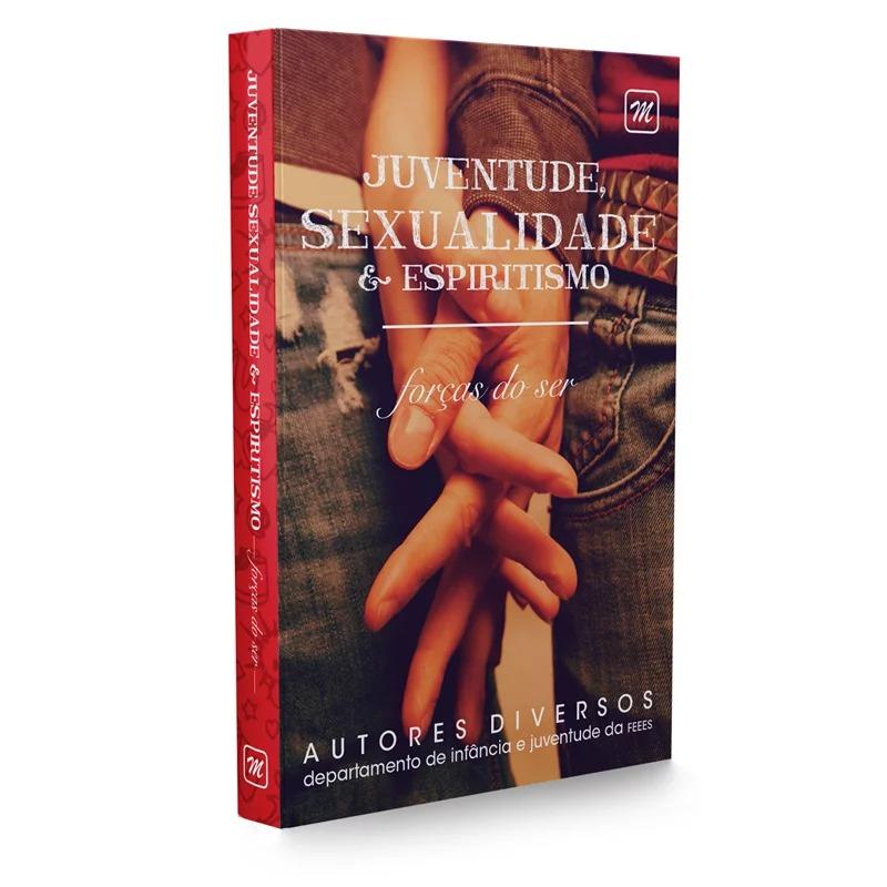 Juventude, Sexualidade E Espiritismo - Forças Do Ser