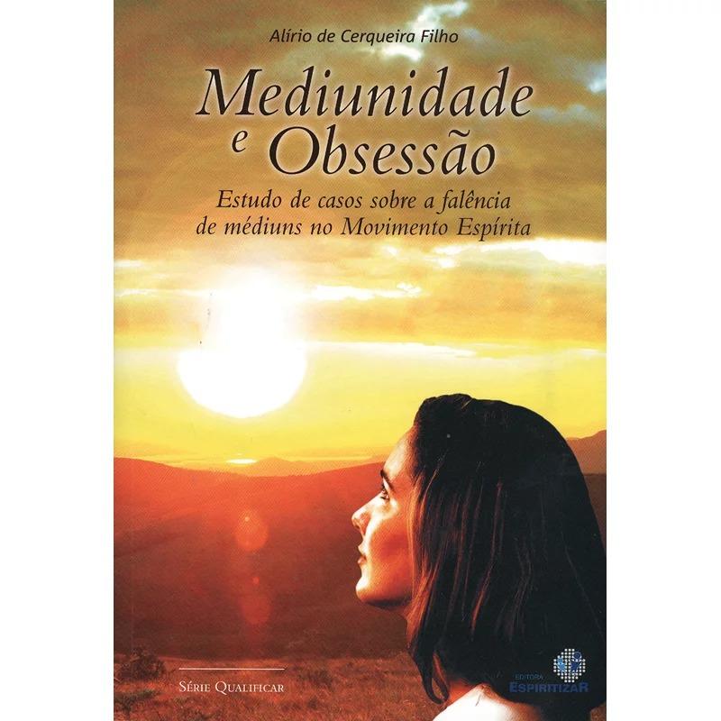 Mediunidade e Obsessão - Alírio De Cerqueira Filho