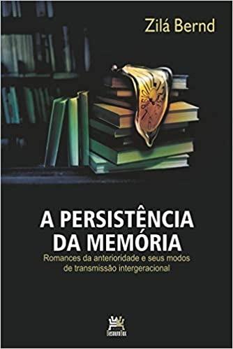 Persistência Da Memória, A - Romances Da Anterioridade E Seus Modos De Transmissão Intergeracional