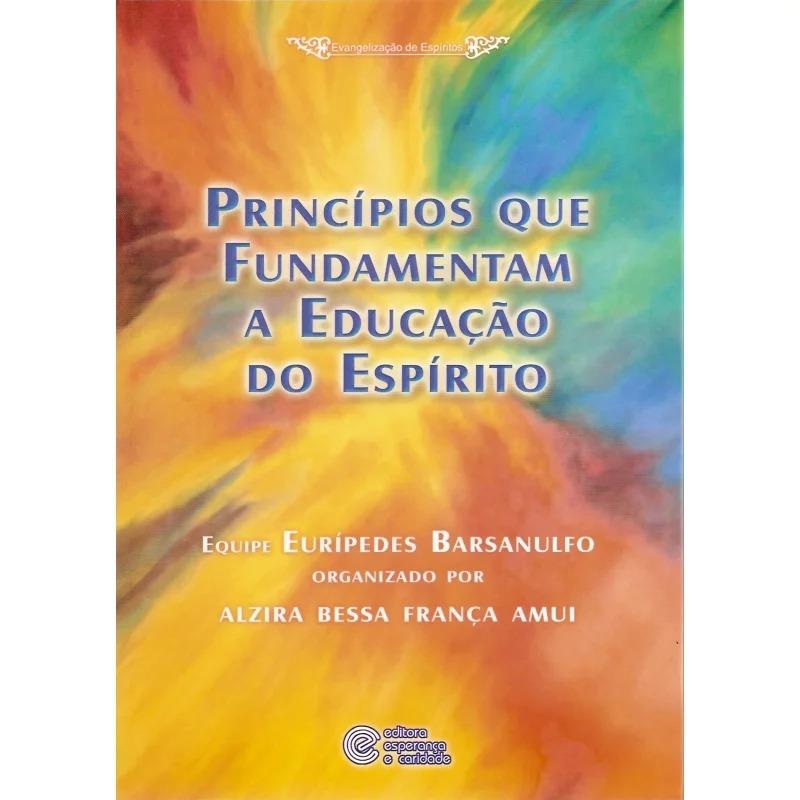 Princípios Que Fundamentam A Educação Do Espírito